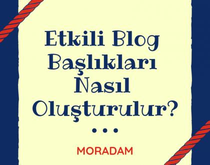 Etkili Blog Başlıkları Nasıl Oluşturulur?