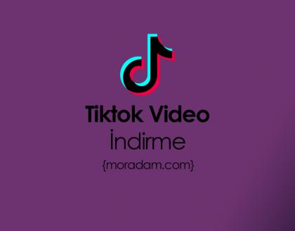 Tiktok Video İndirme Nasıl Yapılır?